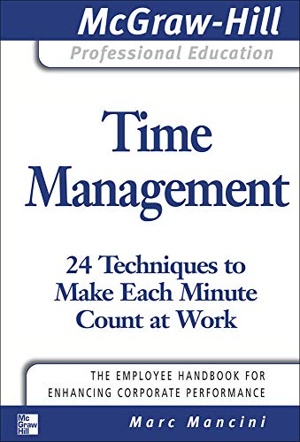 Time Management: 24 Techniques to Make Each Minute Count at Work By Marc Mancini