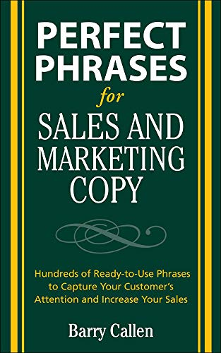 Perfect Phrases for Sales and Marketing Copy By Barry Callen