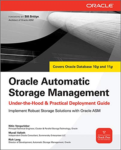 Oracle Automatic Storage Management: Under-The-Hood &Amp; Practical Deployment Guide (Oracle Press): Under-the-hood and Practical Deployment Guide By Nitin Vengurlekar