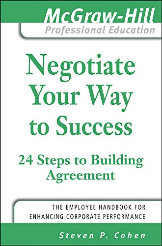 Negotiate Your Way to Success (The McGraw-Hill Professional Education Series) By Steve Cohen