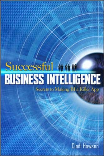 Successful Business Intelligence: Secrets to Making BI a Killer App By Cindi Howson