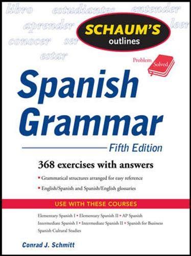 Schaum's Outline of Spanish Grammar, 5ed By Conrad J. Schmitt