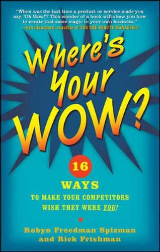 Where's Your WOW?: 16 Ways to Make Your Competitors Wish They Were You! By Robyn Spizman