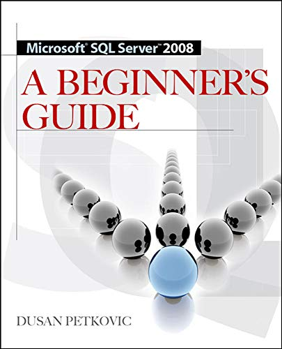 Microsoft Sql Server 2008: A Beginner's Guide By Dusan Petkovic