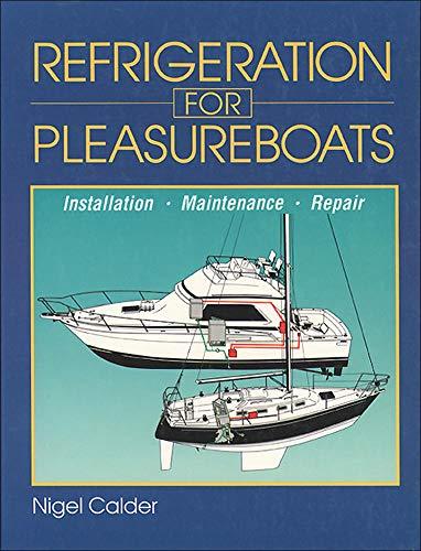 Refrigeration for Pleasureboats: Installation, Maintenance and Repair By Nigel Calder