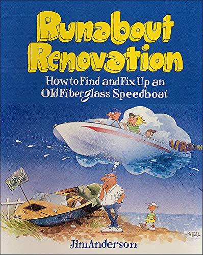 Runabout Renovation: How to Find and Fix Up an Old Fiberglass Speedboat: How to Find and Fix Up and Old Fiberglass Speedboat By Jim Anderson