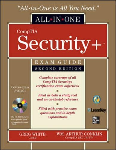 CompTIA Security+ All-in-One Exam Guide, Second Edition (Exam SY0-201) By Gregory B. White (UNIV OF TEXAS SAN ANTONIO DWTN)