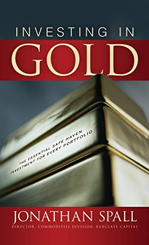 Investing in Gold: The Essential Safe Haven Investment for Every Portfolio By Jonathan Spall