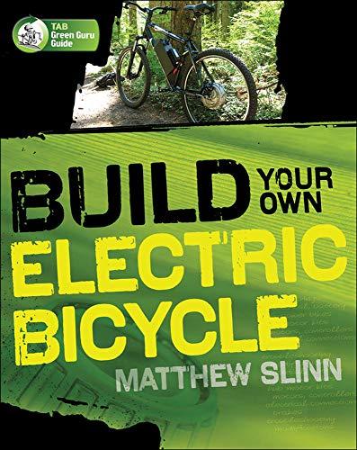 Build Your Own Electric Bicycle (TAB Green Guru Guides) By Matthew Slinn