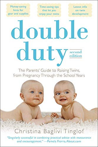 Double Duty: The Parents' Guide to Raising Twins, from Pregnancy through the School Years (2nd Edition) By Christina Baglivi Tinglof