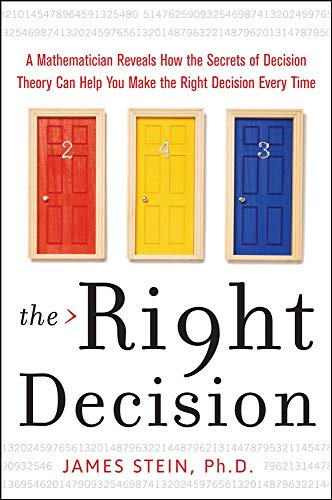 The Right Decision: A Mathematician Reveals How the Secrets of Decision Theory By James Stein