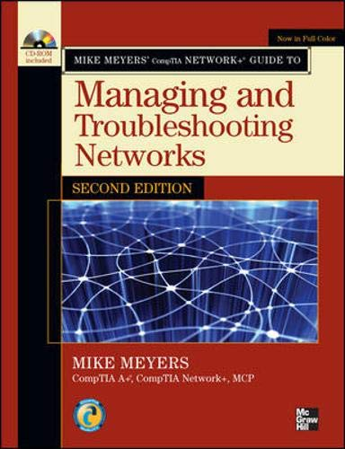 Mike Meyers' CompTIA Network+ Guide to Managing and Troubleshooting Networks, Second Edition By Mike Meyers