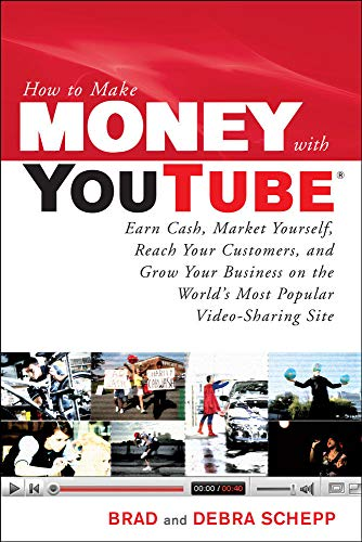 How to Make Money with YouTube: Earn Cash, Market Yourself, Reach Your Customers, and Grow Your Business on the World's Most Popular Video-Sharing Site By Brad Schepp