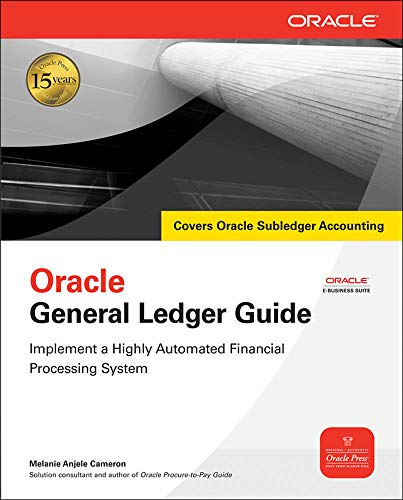 Oracle General Ledger Guide: Implement A Highly Automated Financial Processing System (Oracle Press) By Melanie Cameron