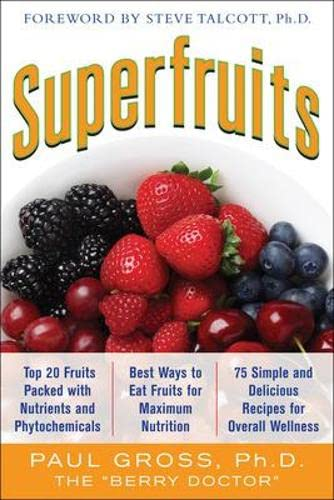 Superfruits: (Top 20 Fruits Packed with Nutrients and Phytochemicals, Best Ways to Eat Fruits for Maximum Nutrition, and 75 Simple and Delicious Recipes for Overall Wellness) By Paul Gross