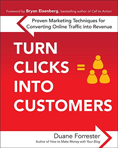 Turn Clicks Into Customers: Proven Marketing Techniques for Converting Online Traffic into Revenue By Duane Forrester