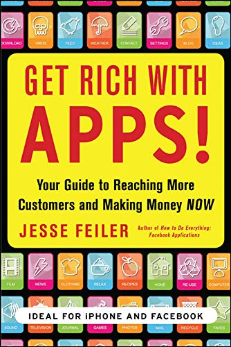 Get Rich with Apps!: Your Guide to Reaching More Customers and Making Money Now By Jesse Feiler