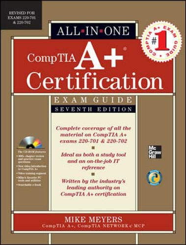 CompTIA A+ Certification All-in-One Exam Guide, Seventh Edition (Exams 220-701 & 220-702) By Michael Meyers