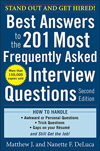 Best Answers to the 201 Most Frequently Asked Interview Questions, Second Edition By Matthew DeLuca