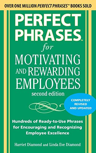 Perfect Phrases for Motivating and Rewarding Employees, Second Edition By Harriet Diamond