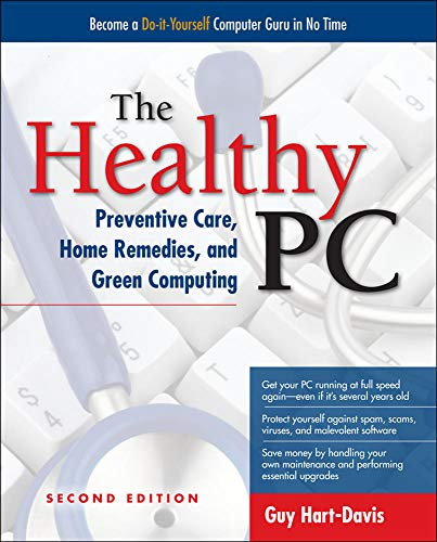 The Healthy Pc: Preventive Care, Home Remedies, and Green Computing, 2nd Edition By Guy Hart-Davis