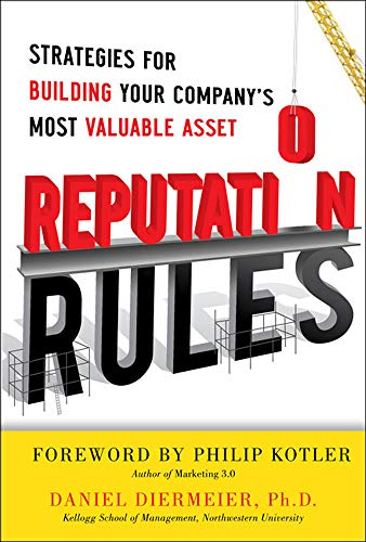 Reputation Rules: Strategies for Building Your Company's Most valuable Asset By Daniel Diermeier