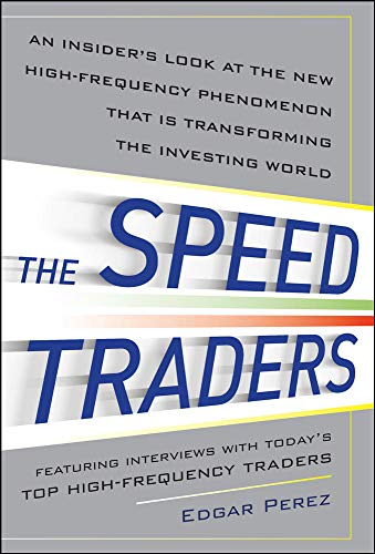 The Speed Traders: An Insider's Look at the New High-Frequency Trading Phenomenon That is Transforming the Investing World By Edgar Perez