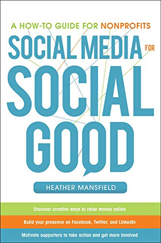 Social Media for Social Good: A How-to Guide for Nonprofits By Heather Mansfield