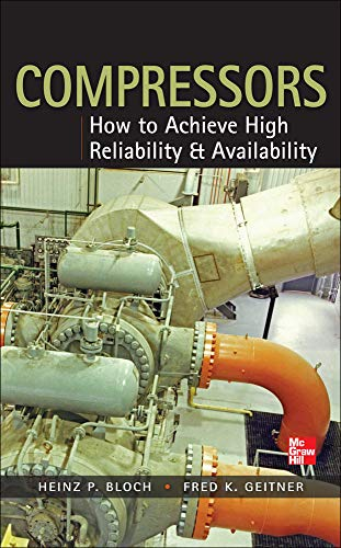 Compressors: How to Achieve High Reliability & Availability By Heinz Bloch