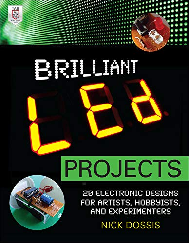 Brilliant LED Projects: 20 Electronic Designs for Artists, Hobbyists, and Experimenters By Nick Dossis