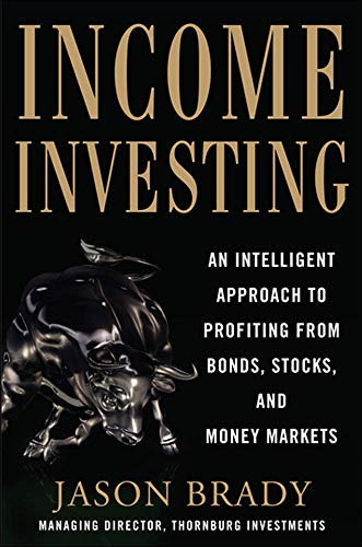 Income Investing with Bonds, Stocks and Money Markets By Jason Brady