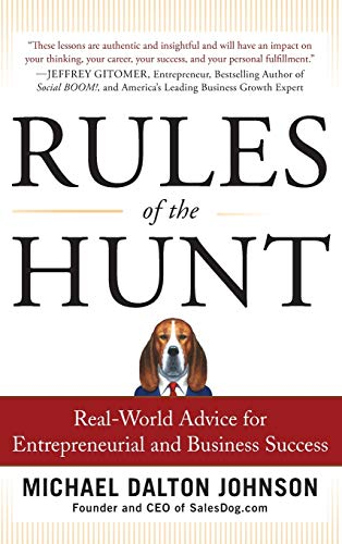 Rules of the Hunt: Real-World Advice for Entrepreneurial and Business Success By Michael Dalton Johnson