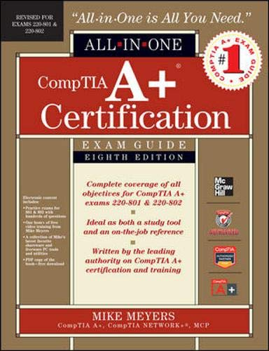 CompTIA A+ Certification All-in-One Exam Guide, 8th Edition (Exams 220-801 & 220-802) By Mike Meyers
