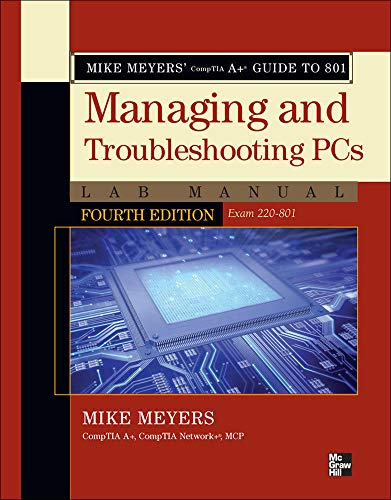 Mike Meyers' CompTIA A+ Guide to 801 Managing and Troubleshooting PCs Lab Manual, Fourth Edition (Exam 220-801) By Mike Meyers