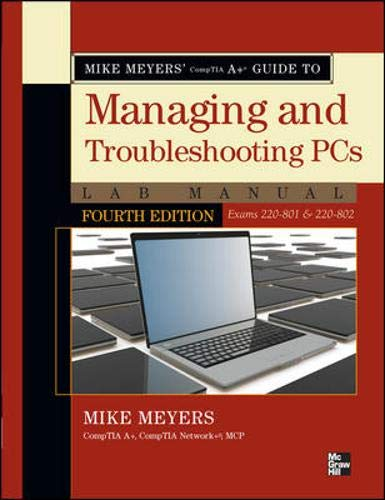 Mike Meyers' CompTIA A+ Guide to Managing and Troubleshooting PCs Lab Manual, Fourth Edition (Exams 220-801 & 220-802) By Mike Meyers