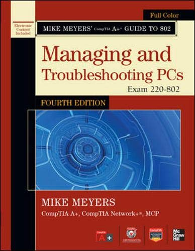 Mike Meyers' CompTIA A+ Guide to 802 Managing and Troubleshooting PCs, Fourth Edition (Exam 220-802) By Mike Meyers