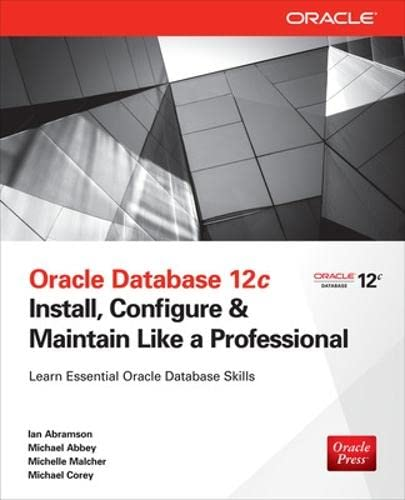 Oracle Database 12c Install, Configure & Maintain Like a Professional (Oracle Press) By Michael Corey