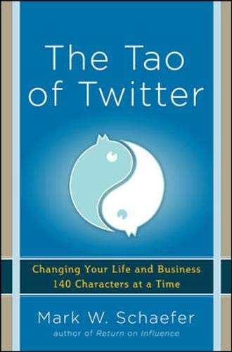 The Tao of Twitter: Changing Your Life and Business 140 Characters at a Time By Mark Schaefer