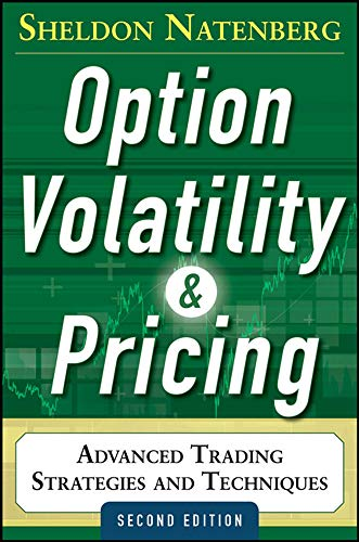 Option Volatility and Pricing: Advanced Trading Strategies and Techniques by Sheldon Natenberg