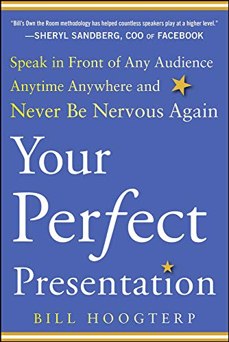 Your Perfect Presentation: Speak in Front of Any Audience Anytime Anywhere and Never Be Nervous Again By Bill Hoogterp