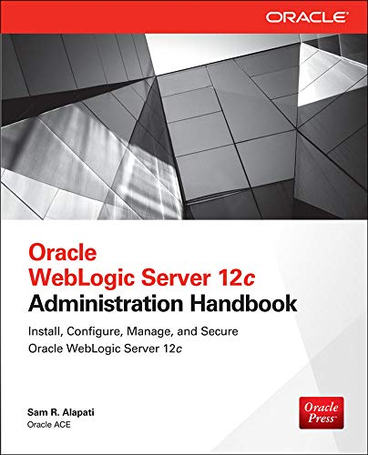 Oracle WebLogic Server 12c Administration Handbook By Sam Alapati