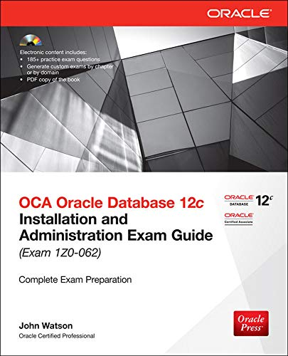 OCA Oracle Database 12c Installation and Administration Exam Guide (Exam 1Z0-062) (Oracle Press) By John Watson