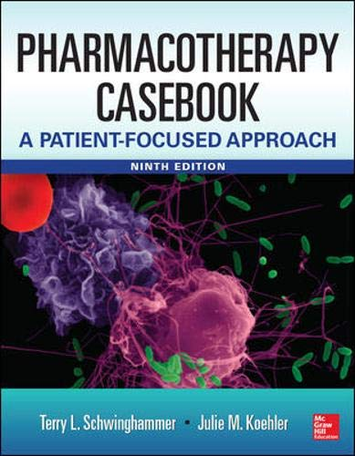 Pharmacotherapy Casebook: A Patient-Focused Approach, 9/E By Terry Schwinghammer