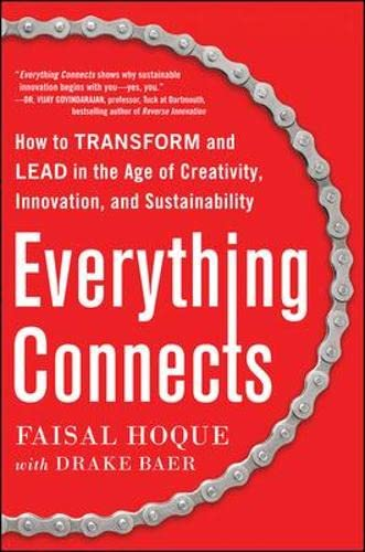 Everything Connects: How to Transform and Lead in the Age of Creativity, Innovation, and Sustainability By Faisal Hoque