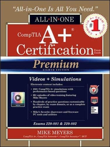 CompTIA A+ Certification All-in-One Exam Guide, Premium Eighth Edition (Exams 220-801 & 220-802) By Mike Meyers