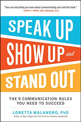 Speak Up, Show Up, and Stand Out: The 9 Communication Rules You Need to Succeed By Loretta Malandro