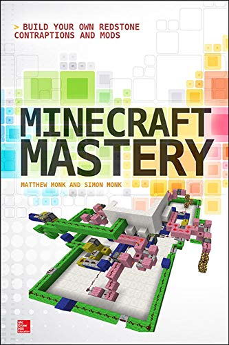Minecraft Mastery: Build Your Own Redstone Contraptions and Mods By Simon Monk