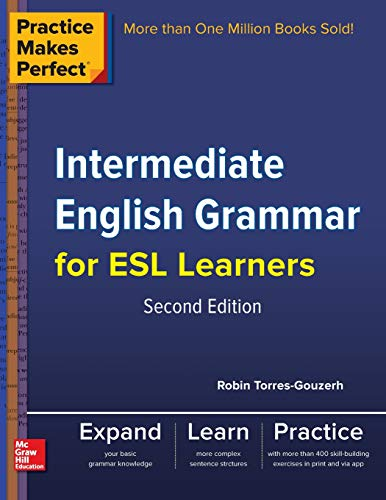 Practice Makes Perfect Intermediate English Grammar for ESL Learners By Robin Torres-Gouzerh