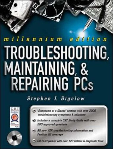 Troubleshooting, Maintaining and Repairing PCs: Millennium edition By Stephen J. Bigelow