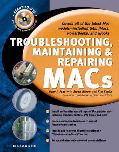Troubleshooting, Maintaining & Repairing Macs By Ryan J. Faas